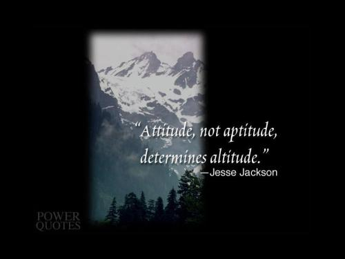 Attitude, not aptitude determines altitude